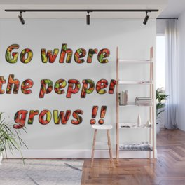 Go where the pepper grows! #funny saying Wall Mural
