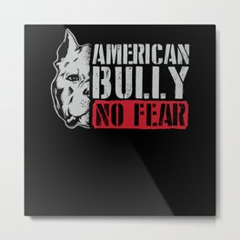 American Bully No Fear Dog Owner Metal Print