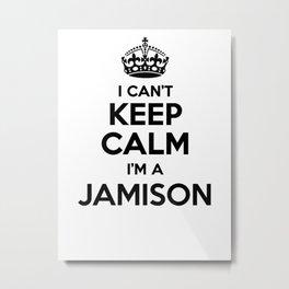 I cant keep calm I am a JAMISON Metal Print