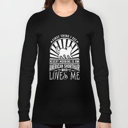 The First Thing I see Every Morning Is An American Shorthair Who Loves Me Long Sleeve T-shirt