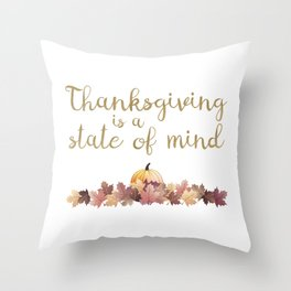 Thanksgiving is a state of mind Throw Pillow