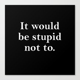 stupid not to Canvas Print