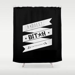 Baddest Bitch In The Game Shower Curtain