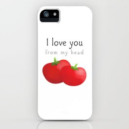 I Love You From My Head Tomatoes iPhone Case