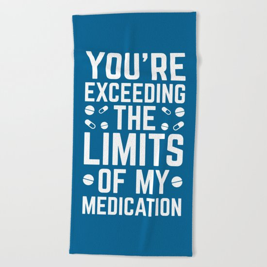 The Limits Of My Medication Funny Quote Beach Towel
