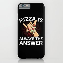 Pizza Lover | Pizza Is Always The Answer iPhone Case