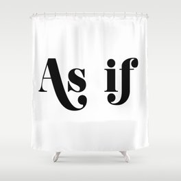 as if Shower Curtain