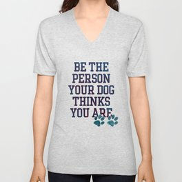 Be the Person your Dog thinks you are Unisex V-Neck