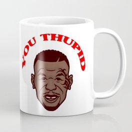 You Thupid Coffee Mug
