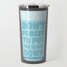 Don't forget to put the glass down. Travel Mug