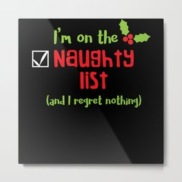 On The Naughty List And I Regret Nothing Metal Print