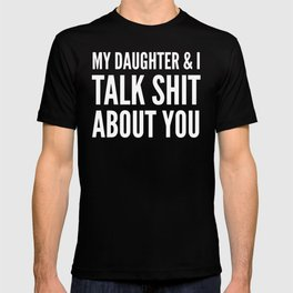 My Daughter & I Talk Shit About You (Black & White) T-shirt