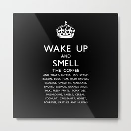 Wake up and smell breakfast Metal Print