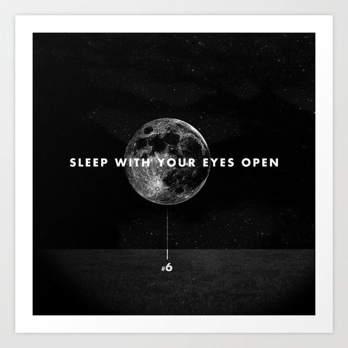 Sleep With Your Eyes Open Art Print