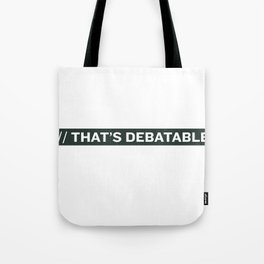 THAT'S DEBATABLE Tote Bag