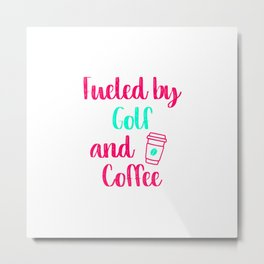 Fueled by Golf and Coffee Fun Golfer Gift Metal Print