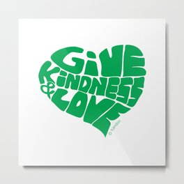 GIVE KINDNESS & LOVE - green Metal Print