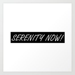 Seinfeld's George Costanza and SERENITY NOW! Art Print