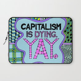 Capitalism is Dying. Yay. Laptop Sleeve