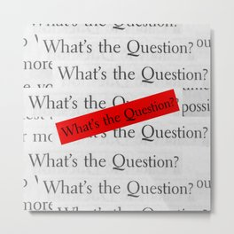 WHAT´S THE QUESTION? Metal Print