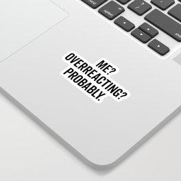 Overreacting Funny Quote Sticker