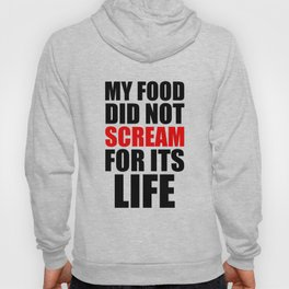 My Food Did Not Scream For Its Life Hoody
