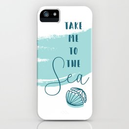 Take me to the Sea iPhone Case