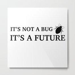 It's not a bug Metal Print