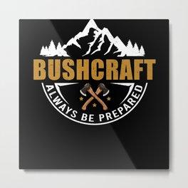 Survival Bushcraft always be prepared Metal Print