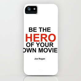 """""""Be the Hero of your own movie"""" Joe Rogan iPhone Case"""