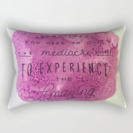 sometimes you need to quit the mediocre things to experience the amazing Rectangular Pillow