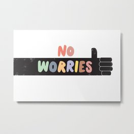 No Worries Metal Print