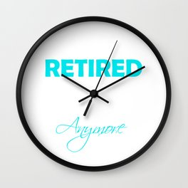 Retired 2019 NOT MY PROLBEM ANYMORE Wall Clock