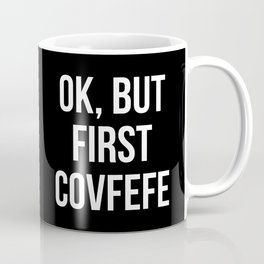 OK, But First Covfefe (Black & White) Coffee Mug