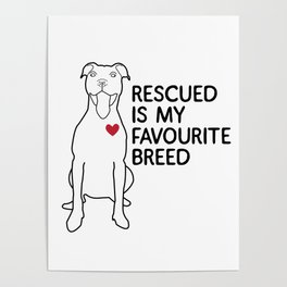 Rescued is my favourite breed Poster