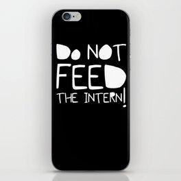 Do not feed the intern iPhone Skin
