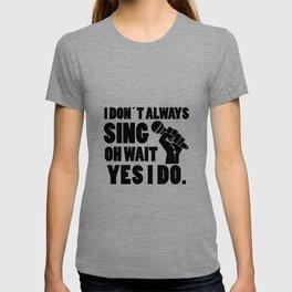 I always sing | singer gift T-shirt