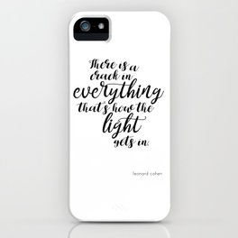 There is a crack in everything - Leonard Cohen quote iPhone Case