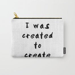 I was created to create Carry-All Pouch