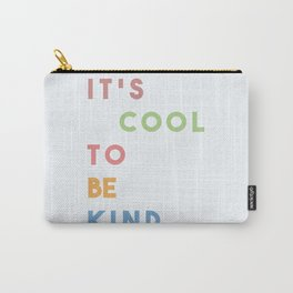 It's Cool To Be Kind Carry-All Pouch