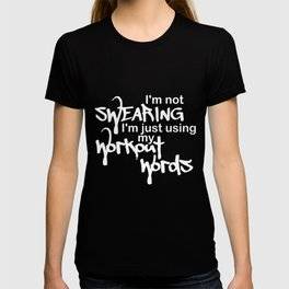 Funny I'm Not Swearing I'm Just Using My Workout Words Shirt Novelty Gym Fitness Quote Men Women T-shirt