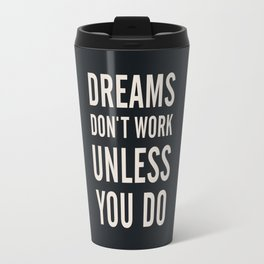 Dreams don't work unless You Do. Quote typography, to inspire, motivate, boost, overcome difficulty Travel Mug