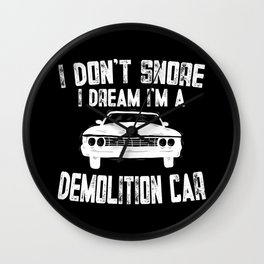 Demolition Derby I Don't Snore Car Gift Wall Clock
