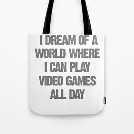 I dream of a world where I can play video games all day Tote Bag