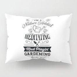 Im a nature addict Meditating Mud playing Gardening kinda girl - Garden hand drawn quotes illustration. Funny humor. Life sayings. Pillow Sham