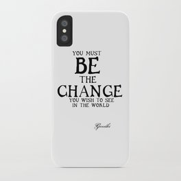 Be The Change - Gandhi Inspirational Action Quote iPhone Case