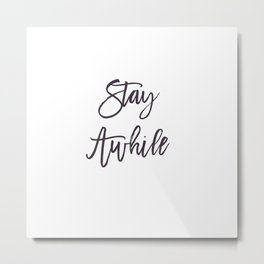 Stay Awhile, Listen, Motivation, Wall Decor, Print, Quotes, Poster, Art, Sign Metal Print