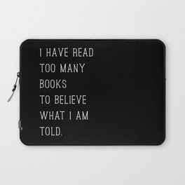 I Have Read Too Many Books to Believe What I am Told (Inverted) Laptop Sleeve