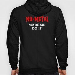 Nu-Metal Made Me Do It Hoody