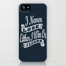 I Never Lose - Motivation iPhone Case